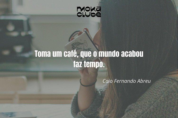 Frase de Caio Fernando de Abreu.